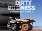 Dirty Business How Mining Made Australia.